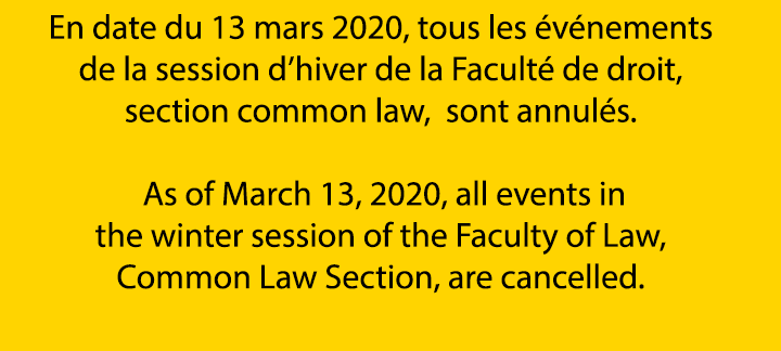 As of March 13, 2020, all events in the winter session of the Faculty of Law, Common Law Section, are cancelled.