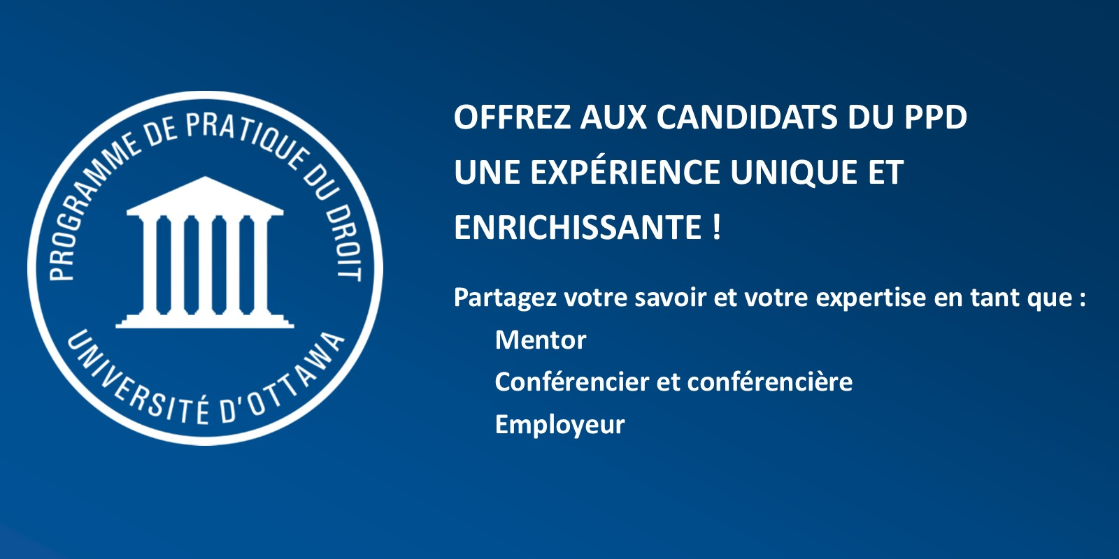 Get involve with the Programme de pratique du droit and offer the candidates a unique and rewarding experience. Get involve as a mentor, a speaker or an employer.